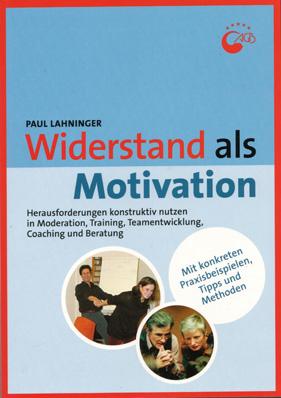 """Das Buch zum Seminar """"Widerstand als Motivation"""" von Paul Lahninger"""